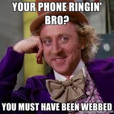 Your phone ringin' bro? You must have been webbed - willywonka ... via Relatably.com