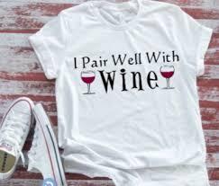 <b>I Pair Well</b> With Wine Men's & Women's White T-shirt   Free shirts ...