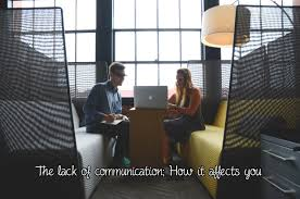 a lack of good communication and how it affects you executive these skills enable individuals to convey their exact message to the intended party healthy communication skills generate positive reactions and