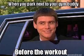 Meme Maker - When you park next to your gym buddy Before the ... via Relatably.com