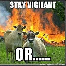 Stay VIGILANt OR...... - Evil Cows | Meme Generator via Relatably.com