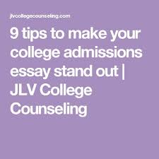ideas about College Admission Essay on Pinterest   College       tips to make your college admissions essay stand out   JLV College Counseling