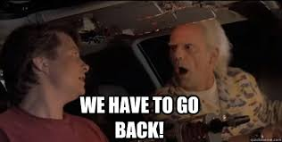 We have to go back! - Back To The Future Doc Brown - quickmeme via Relatably.com