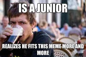 Is a junior realizes he fits this meme more and more - Lazy ... via Relatably.com