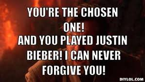 DIYLOL - You're the Chosen One! And you played Justin Bieber! I ... via Relatably.com