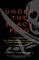 Under the <b>Black Flag</b>: The Romance and the Reality of Life Among ...