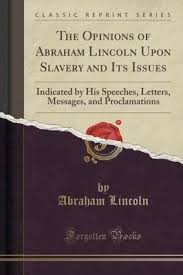 The Opinions of Abraham Lincoln Upon Slavery and I (6702582285 ...