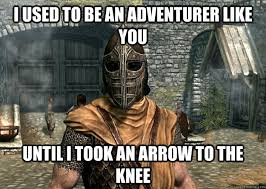 I used to be an adventurer like you Until i took an arrow to the ... via Relatably.com