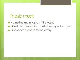informative  explanatory essay thesis statement  ppt download thesis must  name the main topic of the essay  give brief description of