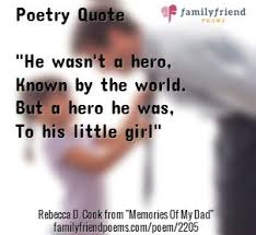 poetry quote  quot he wasn    t a hero  known by the world  but a hero he    discover and share in memory of my daddy quotes  explore our collection of motivational and famous quotes by authors you know and love