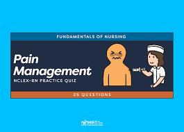 pain management nclex practice quiz questions nurseslabs
