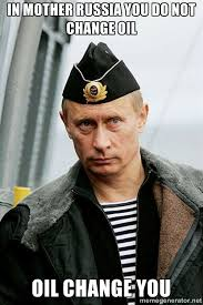 In mother Russia you do not change oil Oil change you - Russian ... via Relatably.com
