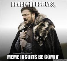 brace yourselves, meme insults be comin' - Brace Yourself - Game ... via Relatably.com