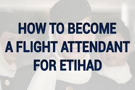 how to become a flight attendant for etihad airways how to become a flight attendant for etihad airways