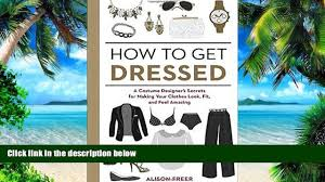 price a director prepares seven essays on art and theatre anne best price how to get dressed a costume designer s secrets for making your clothes look fit and