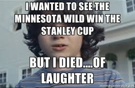 i wanted to see the Minnesota Wild win the Stanley Cup but i died ... via Relatably.com