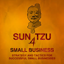 Sun Tzu 4 Small Business    Strategy and Tactics, Technology and Leadership, Management and Marketing for Small Business Owners