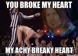 Un Categorized | You broke my heart my achy breaky heart - WeKnowMemes via Relatably.com