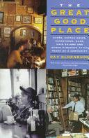 The <b>Great Good</b> Place: Cafés, Coffee Shops, Bookstores, Bars, Hair ...