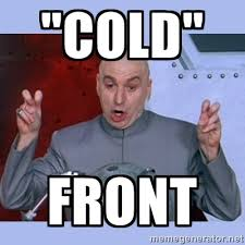 "Cold"" Front - Dr Evil meme | Meme Generator via Relatably.com"