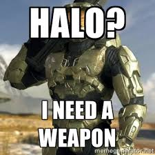 Halo? I need a weapon - Master Chief | Meme Generator via Relatably.com
