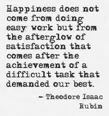 Happiness does not come from doing easy work but from the ...
