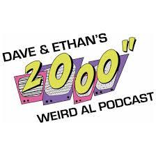 """Dave & Ethan's 2000"""" Weird Al Podcast"""