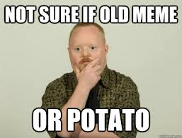 not sure if old meme or potato - Pondering Retard - quickmeme via Relatably.com