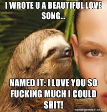 I wrote u a beautiful love song... named it: I Love You So Fucking ... via Relatably.com