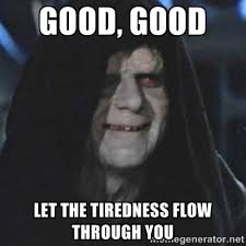 Good, good let the tiredness flow through you - emperor palpatine ... via Relatably.com
