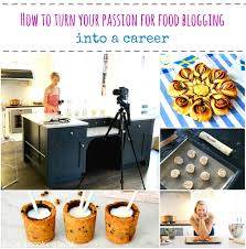 how to turn your passion for food blogging into a career part i