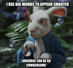 I use big words to appear smarter language can be so cumbersome ... via Relatably.com