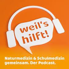 weil's hilft! Naturmedizin & Schulmedizin gemeinsam. Der Podcast.