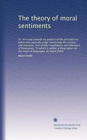buy the theory of moral sentiments or an essay towards an analysis an essay towards an analysis of the principles by which men naturally judge concerning the conduct and character origin of languages by adam smith