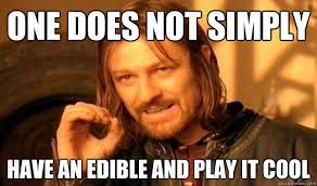 One does not simply have an edible and play it cool - One does not ... via Relatably.com
