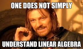 One Does Not Simply Understand linear algebra - Boromir - quickmeme via Relatably.com