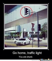 Go Home , Traffic Light...... You Are Drunk! by augustine.bundan ... via Relatably.com