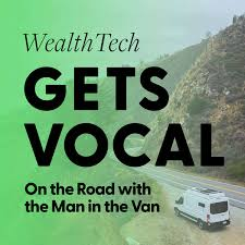 WealthTech Gets Vocal | On The Road With The Man In The Van