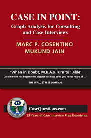 case in point graph analysis for consulting and case interviews case in point graph analysis for consulting and case interviews marc cosentino and mukund jain michelle davis 9780986370700 com books