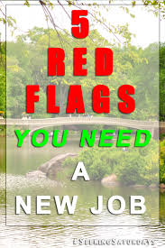 red flags screaming you need a new job seeking saturdays 5 signs you need a new job