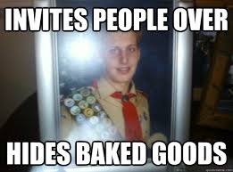 Invites people over Hides baked goods - Dependable Kerr - quickmeme via Relatably.com