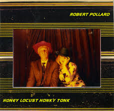 Robert Pollard: Honey Locust Honky Tonk