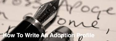 how to write an adoption profile now that we ve gone over the basics of the adoption profile writing process it s time to hone in the specifics