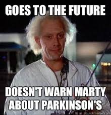 Goes to the future Doesn't warn Marty about Parkinson's - Scumbag ... via Relatably.com