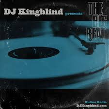 The Big Beat- Online Radio Show with DJ Kingblind
