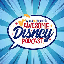 SuperCaliFragilistic Awesome Disney Podcast