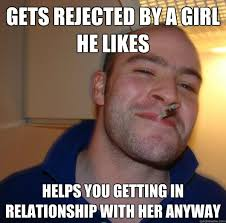 Gets rejected by a girl he likes helps you getting in relationship ... via Relatably.com