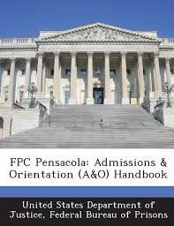 fpc pensacola admissions orientation a o handbook fed united fpc pensacola admissions orientation a o handbook fed united states department of justice 9781288831012 com books