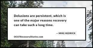 persistence of schizophrenic delusions by mike hedrick it s easy to see why instances and insecurities like these can play tricks on your mind yet another reason why delusions can be so pervasive is because