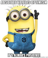 Absolute value is optimism it's always positive! - Despicable Me ... via Relatably.com